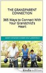 The Grandparent Connection: 365 Ways to Connect With Your Grandchild's Heart